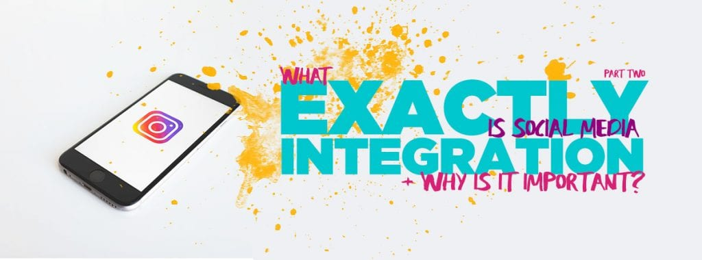 What exactly is Social Media Integration and why is it important part 2 Blog Cover