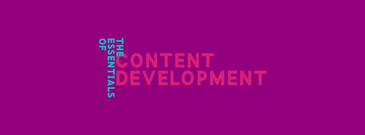 The Essentials of Content Development