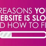 5 Reasons Your Website Is Slow and How to Fix It
